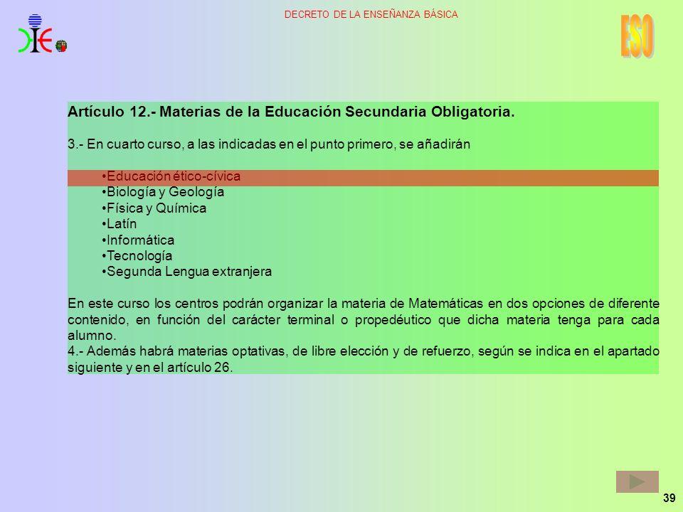 39 DECRETO DE LA ENSEÑANZA BÁSICA Artículo 12.- Materias de la Educación Secundaria Obligatoria. 3.- En cuarto curso, a las indicadas en el punto prim