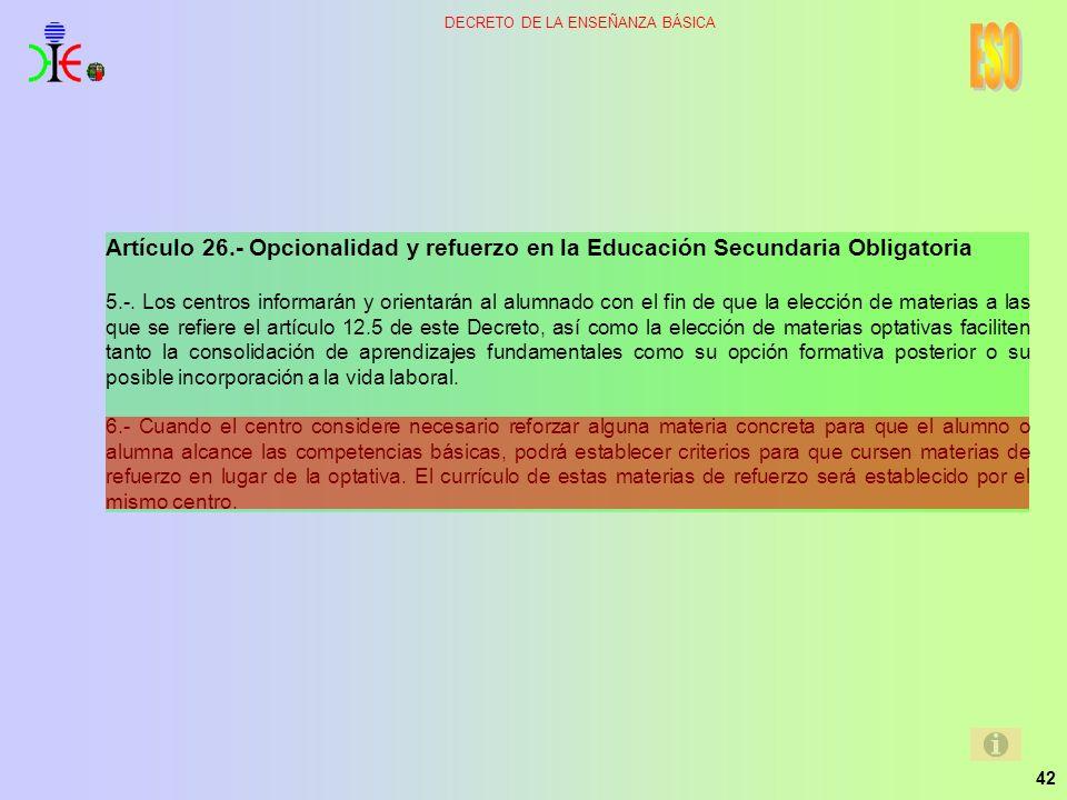 42 DECRETO DE LA ENSEÑANZA BÁSICA Artículo 26.- Opcionalidad y refuerzo en la Educación Secundaria Obligatoria 5.-. Los centros informarán y orientará
