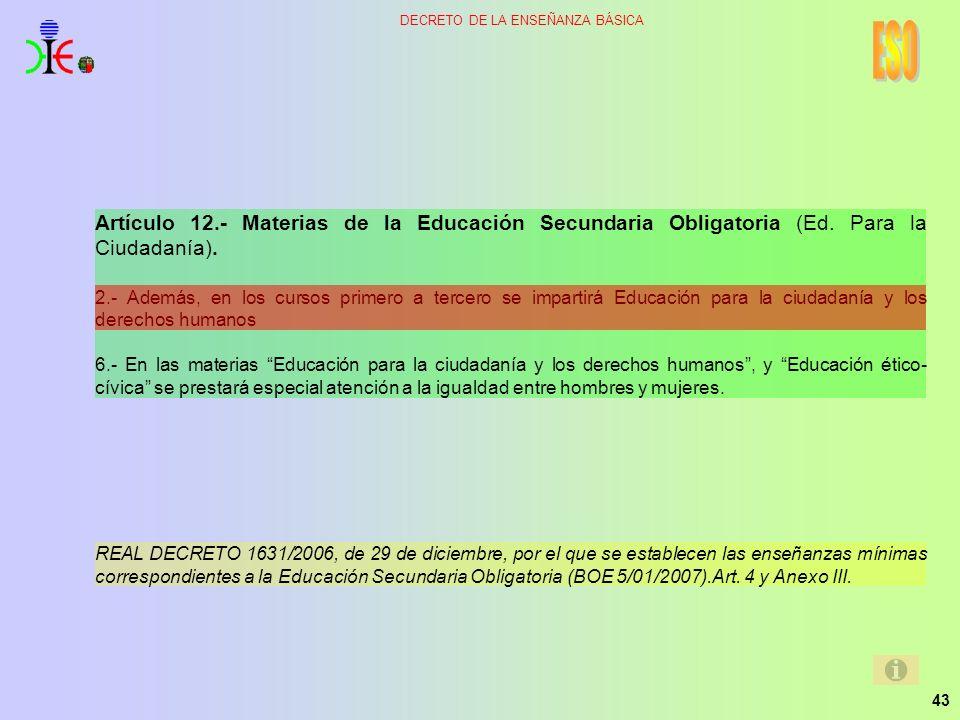 43 DECRETO DE LA ENSEÑANZA BÁSICA Artículo 12.- Materias de la Educación Secundaria Obligatoria (Ed. Para la Ciudadanía). 2.- Además, en los cursos pr