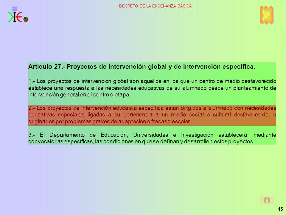 45 DECRETO DE LA ENSEÑANZA BÁSICA Artículo 27.- Proyectos de intervención global y de intervención específica. 1.- Los proyectos de intervención globa