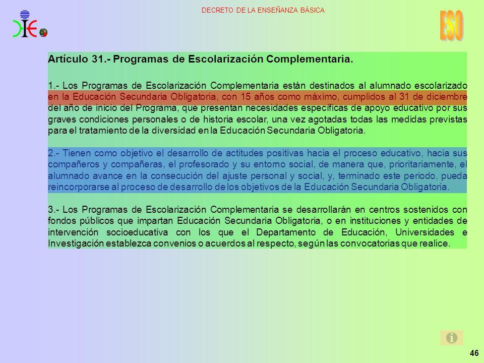 46 DECRETO DE LA ENSEÑANZA BÁSICA Artículo 31.- Programas de Escolarización Complementaria. 1.- Los Programas de Escolarización Complementaria están d