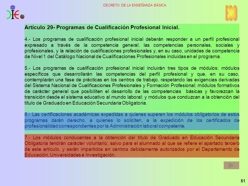 51 DECRETO DE LA ENSEÑANZA BÁSICA Artículo 29- Programas de Cualificación Profesional Inicial. 4.- Los programas de cualificación profesional inicial