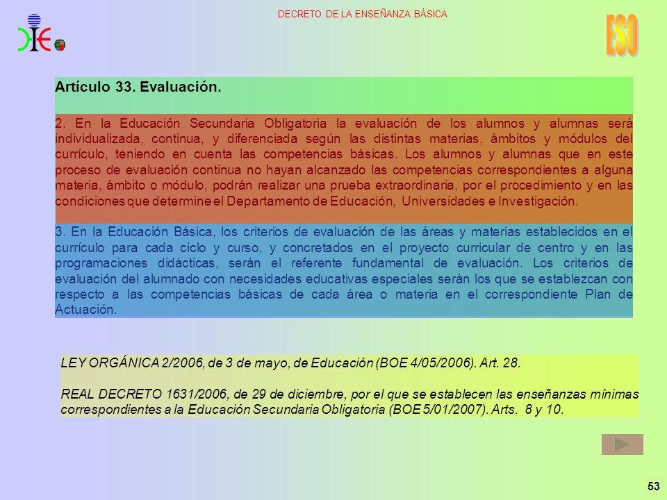 53 DECRETO DE LA ENSEÑANZA BÁSICA Artículo 33. Evaluación. 2. En la Educación Secundaria Obligatoria la evaluación de los alumnos y alumnas será indiv