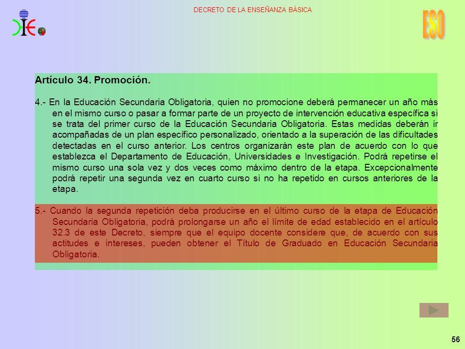 56 DECRETO DE LA ENSEÑANZA BÁSICA Artículo 34. Promoción. 4.- En la Educación Secundaria Obligatoria, quien no promocione deberá permanecer un año más