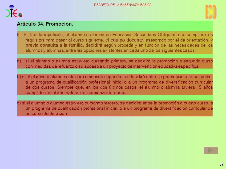 57 DECRETO DE LA ENSEÑANZA BÁSICA Artículo 34. Promoción. 6.- Si, tras la repetición, el alumno o alumna de Educación Secundaria Obligatoria no cumpli