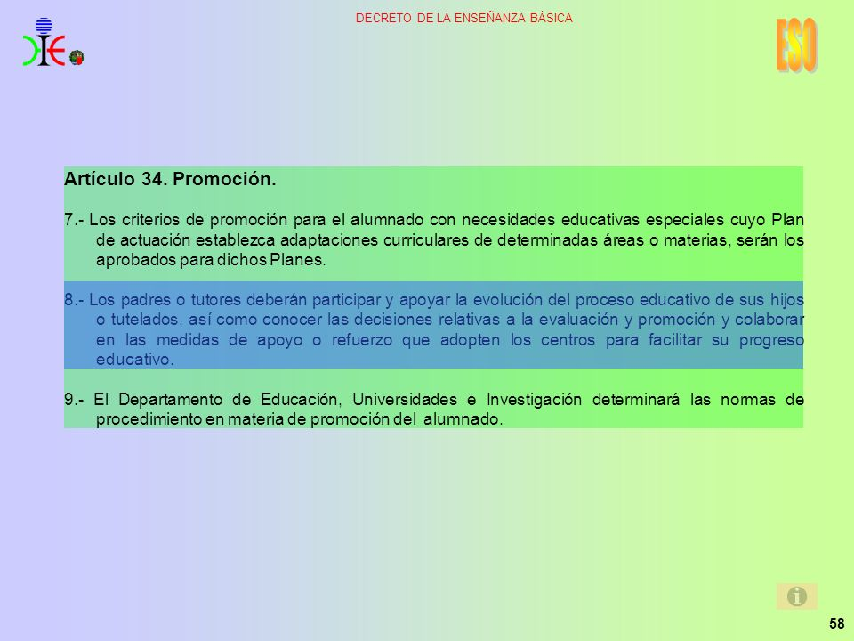 58 DECRETO DE LA ENSEÑANZA BÁSICA Artículo 34. Promoción. 7.- Los criterios de promoción para el alumnado con necesidades educativas especiales cuyo P