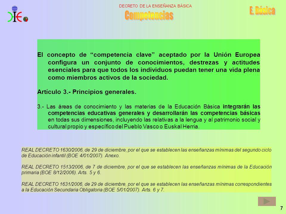 7 DECRETO DE LA ENSEÑANZA BÁSICA El concepto de competencia clave aceptado por la Unión Europea configura un conjunto de conocimientos, destrezas y ac