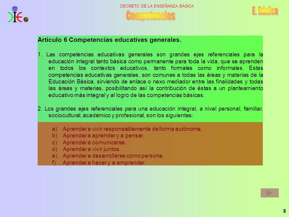 8 DECRETO DE LA ENSEÑANZA BÁSICA Artículo 6 Competencias educativas generales. 1. Las competencias educativas generales son grandes ejes referenciales