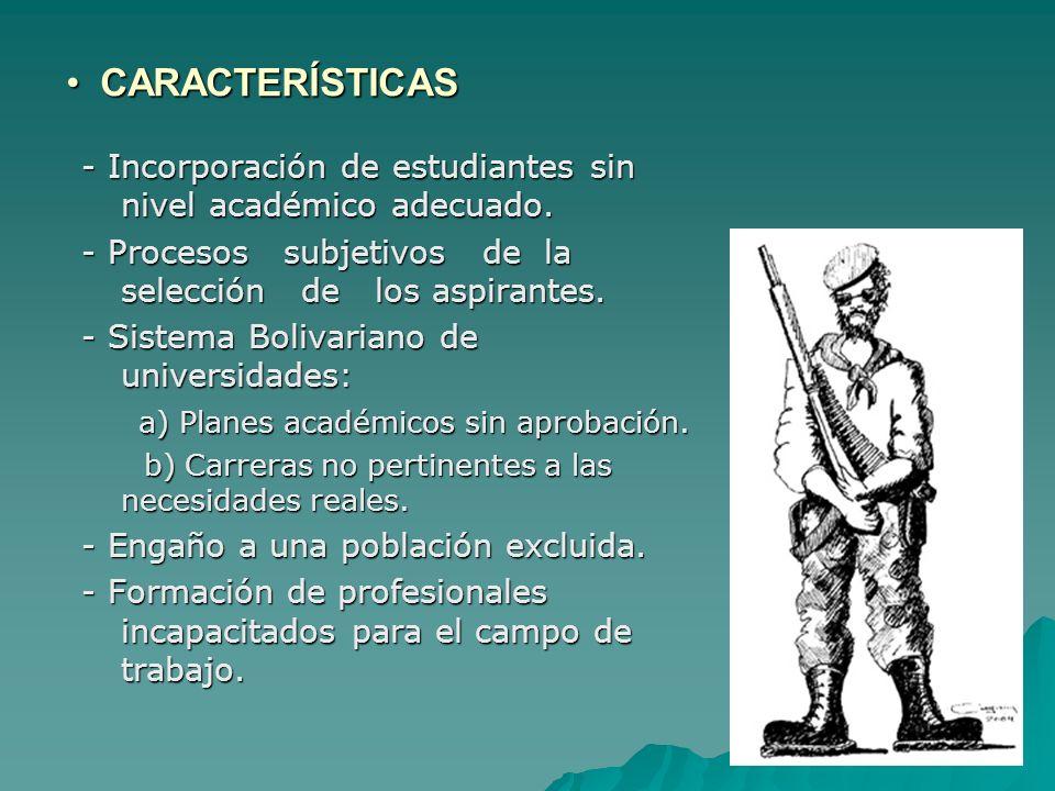 CARACTERÍSTICAS CARACTERÍSTICAS - Incorporación de estudiantes sin nivel académico adecuado.