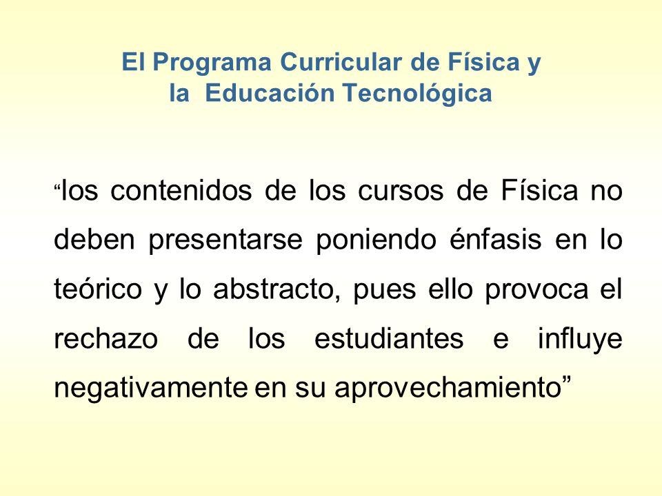 El Programa Curricular de Física y la Educación Tecnológica los contenidos de los cursos de Física no deben presentarse poniendo énfasis en lo teórico