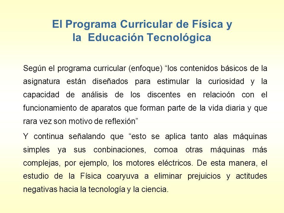 El Programa Curricular de Física y la Educación Tecnológica Según el programa curricular (enfoque) los contenidos básicos de la asignatura están diseñ