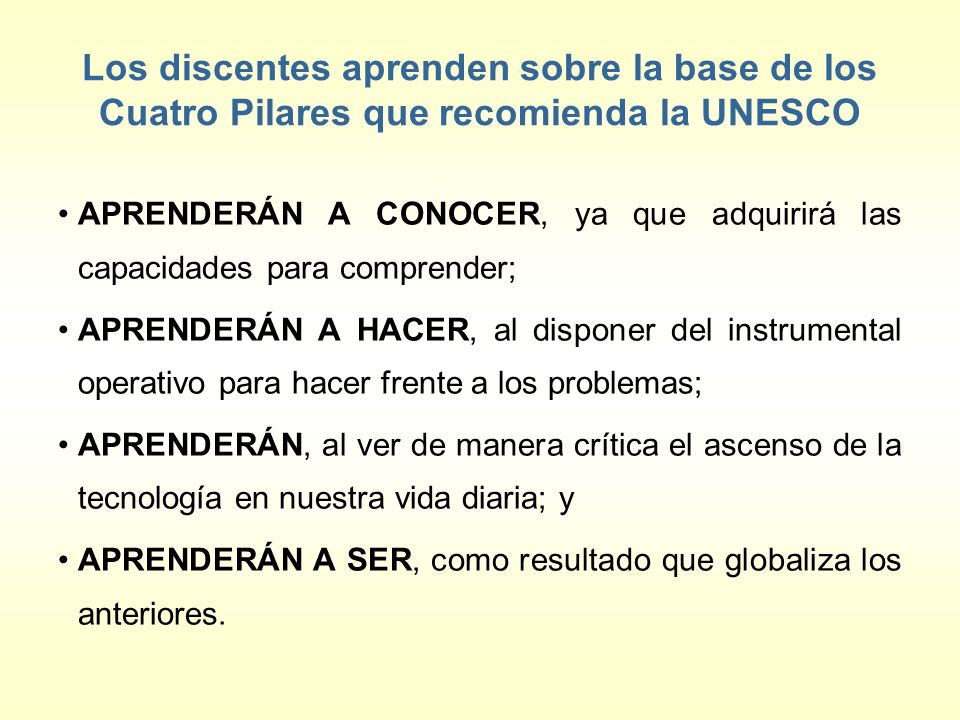 Los discentes aprenden sobre la base de los Cuatro Pilares que recomienda la UNESCO APRENDERÁN A CONOCER, ya que adquirirá las capacidades para compre