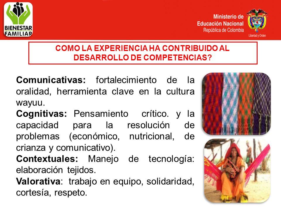 COMO LA EXPERIENCIA HA CONTRIBUIDO AL DESARROLLO DE COMPETENCIAS? Comunicativas: fortalecimiento de la oralidad, herramienta clave en la cultura wayuu