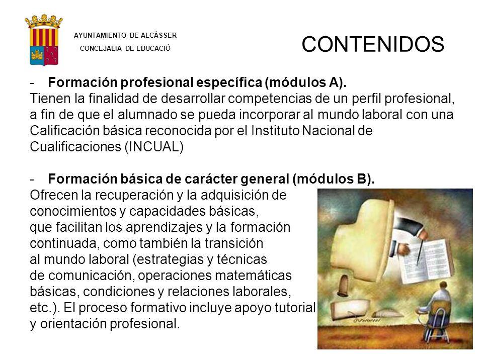 CONTENIDOS -Formación profesional específica (módulos A). Tienen la finalidad de desarrollar competencias de un perfil profesional, a fin de que el al