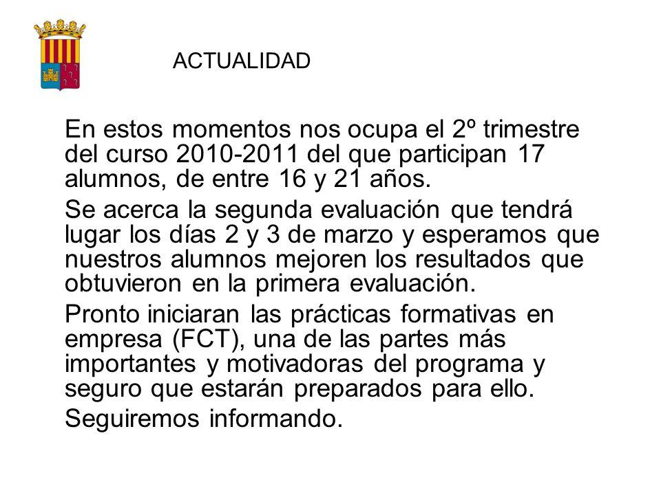 ACTUALIDAD En estos momentos nos ocupa el 2º trimestre del curso 2010-2011 del que participan 17 alumnos, de entre 16 y 21 años. Se acerca la segunda