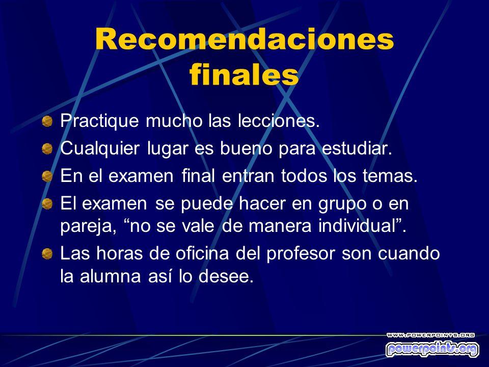 Recomendaciones finales Practique mucho las lecciones.