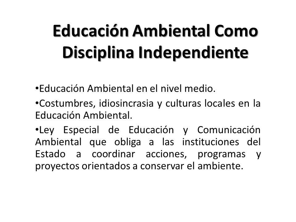 Educación Ambiental Como Disciplina Independiente Educación Ambiental en el nivel medio. Costumbres, idiosincrasia y culturas locales en la Educación