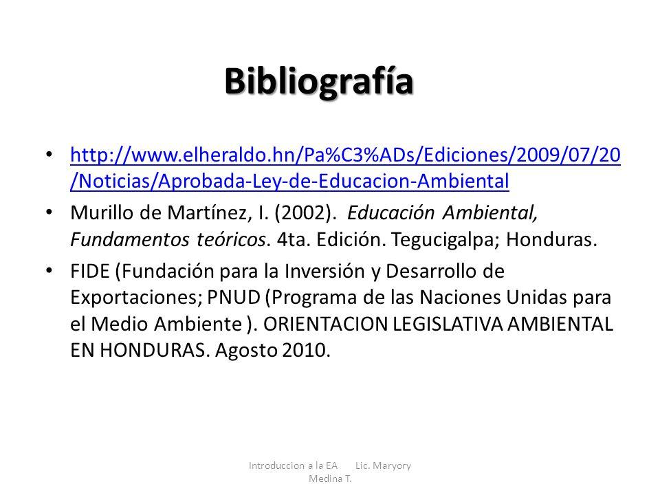 Bibliografía http://www.elheraldo.hn/Pa%C3%ADs/Ediciones/2009/07/20 /Noticias/Aprobada-Ley-de-Educacion-Ambiental http://www.elheraldo.hn/Pa%C3%ADs/Ed