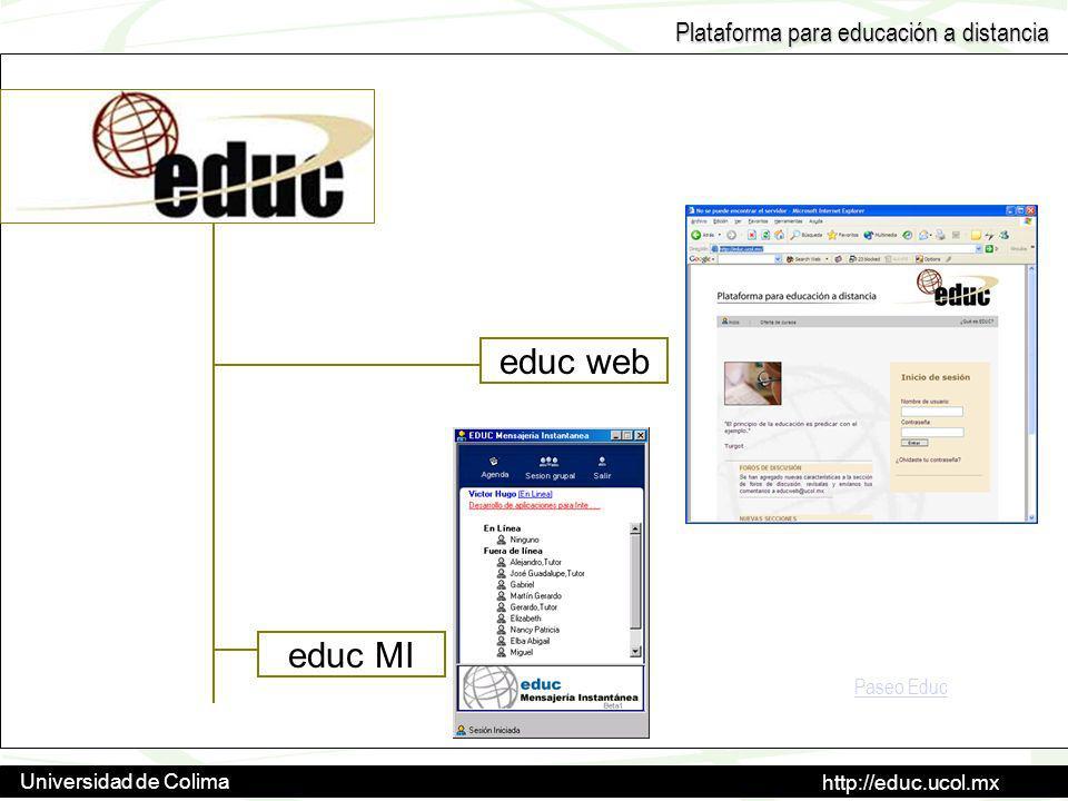 http://educ.ucol.mx Universidad de Colima Plataforma para educación a distancia Contacto Vía telefónica: +52 (312) 316 1000 ext 35602 En nuestras oficinas: CEUPROMED Av.