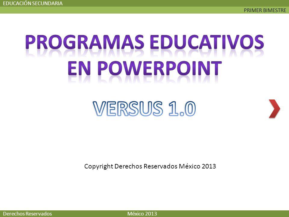 PRIMER BIMESTRE EDUCACIÓN SECUNDARIA Derechos Reservados México 2013 Copyright Derechos Reservados México 2013