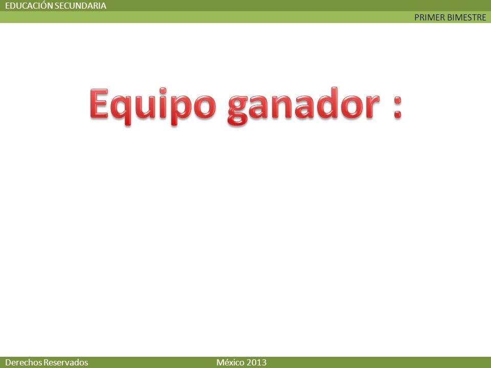 PRIMER BIMESTRE EDUCACIÓN SECUNDARIA Derechos Reservados México 2013