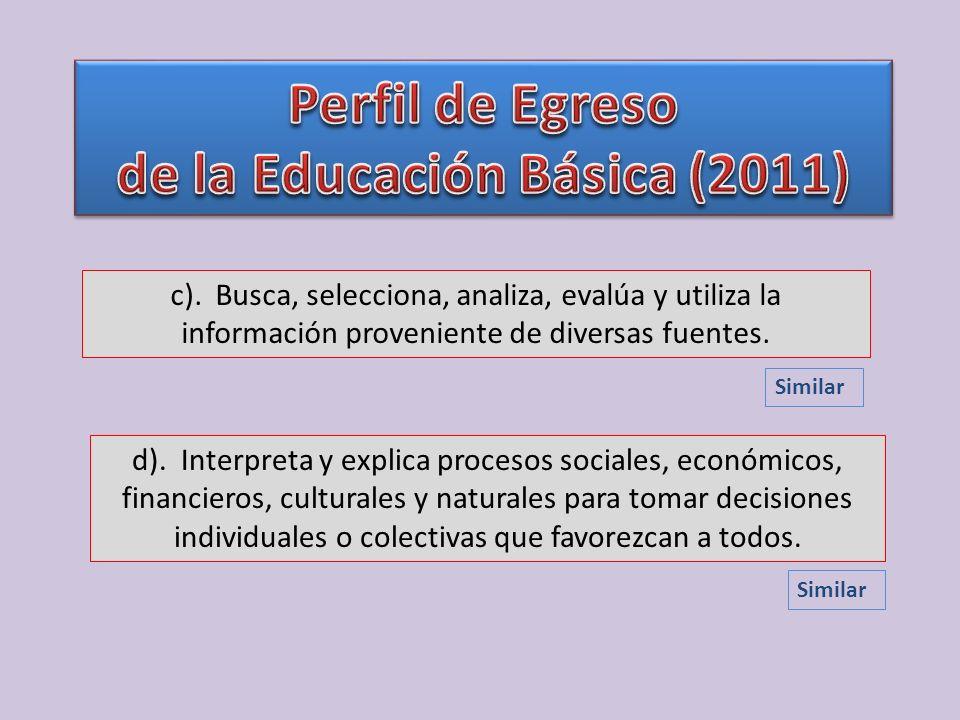 c). Busca, selecciona, analiza, evalúa y utiliza la información proveniente de diversas fuentes. d). Interpreta y explica procesos sociales, económico