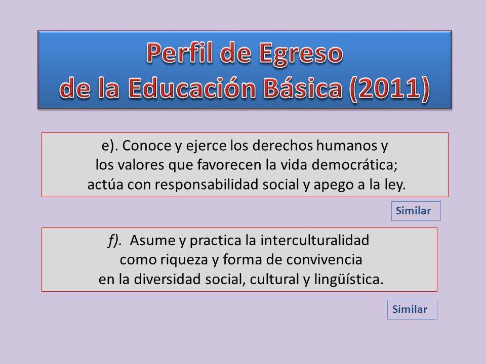 e). Conoce y ejerce los derechos humanos y los valores que favorecen la vida democrática; actúa con responsabilidad social y apego a la ley. f). Asume