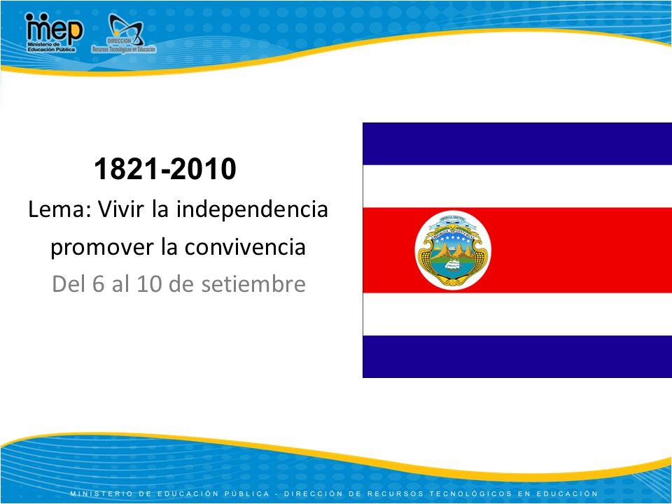 Lema: Vivir la independencia promover la convivencia Del 6 al 10 de setiembre 1821-2010