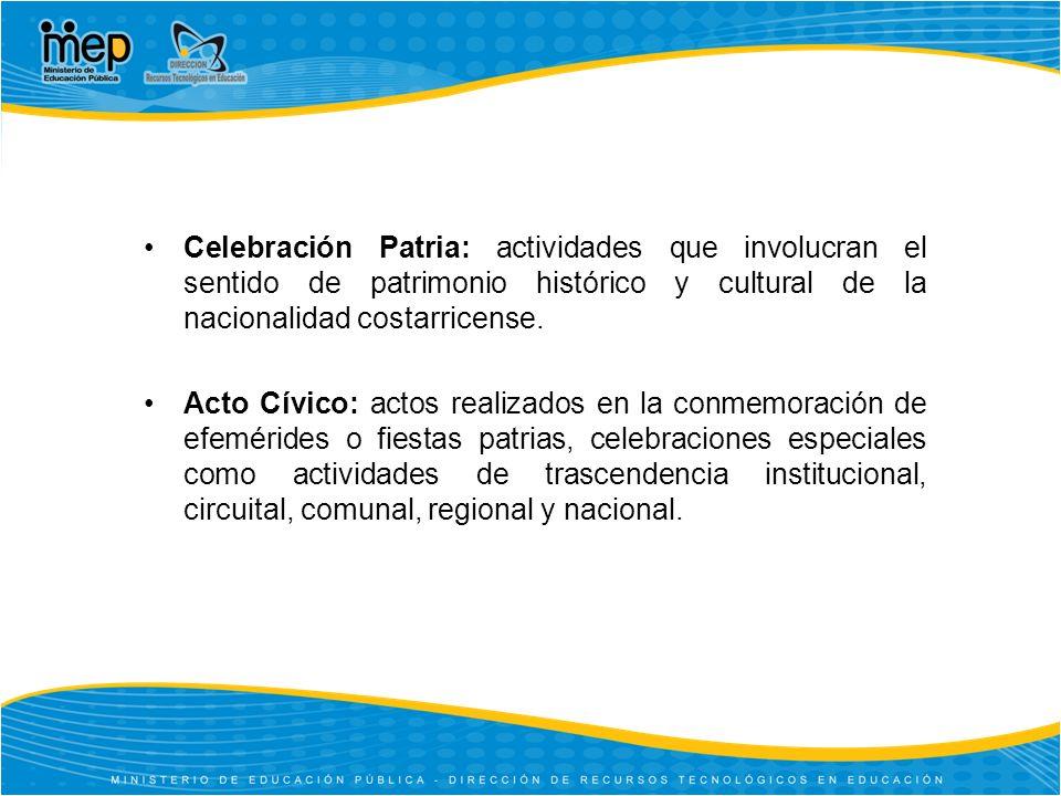 Celebración Patria: actividades que involucran el sentido de patrimonio histórico y cultural de la nacionalidad costarricense. Acto Cívico: actos real