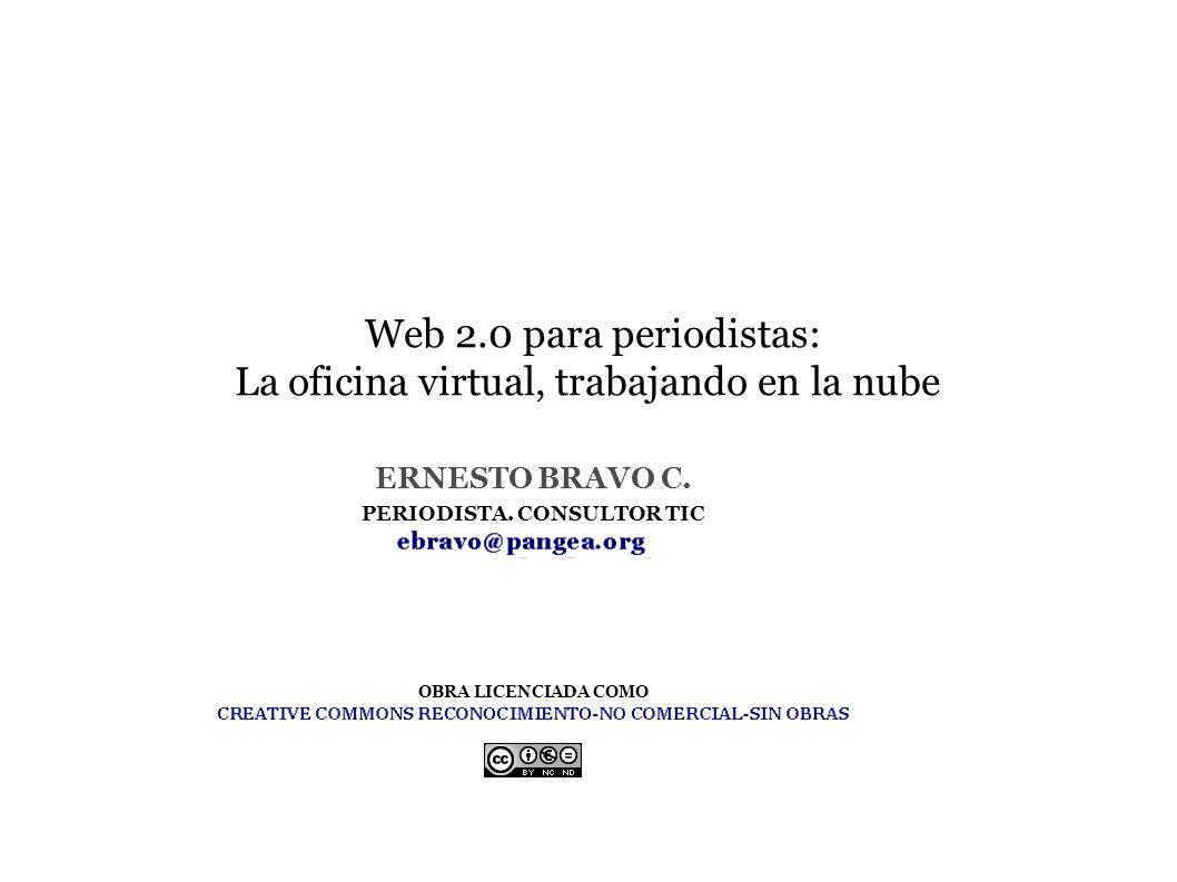 Web 2.0 para periodistas: La oficina virtual, trabajando en la nube ERNESTO BRAVO C.