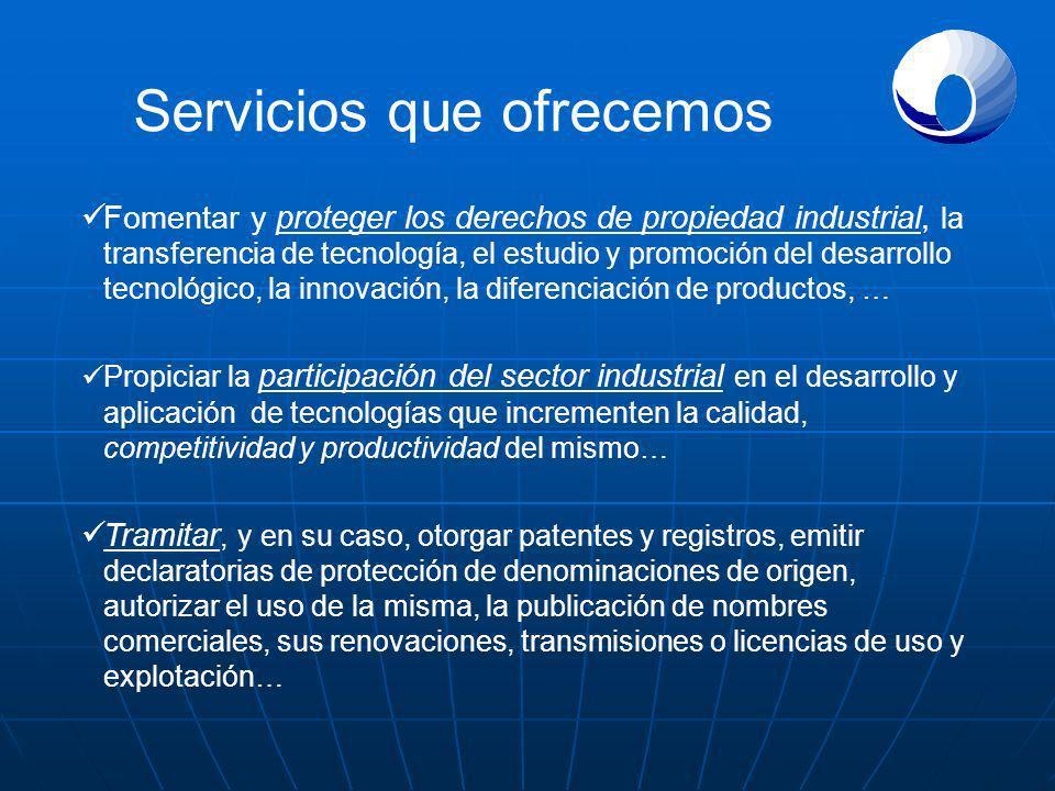 Servicios que ofrecemos Fomentar y proteger los derechos de propiedad industrial, la transferencia de tecnología, el estudio y promoción del desarroll
