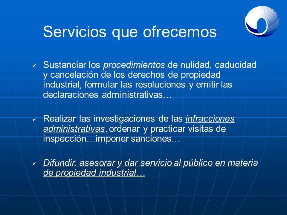 Servicios que ofrecemos Sustanciar los procedimientos de nulidad, caducidad y cancelación de los derechos de propiedad industrial, formular las resolu