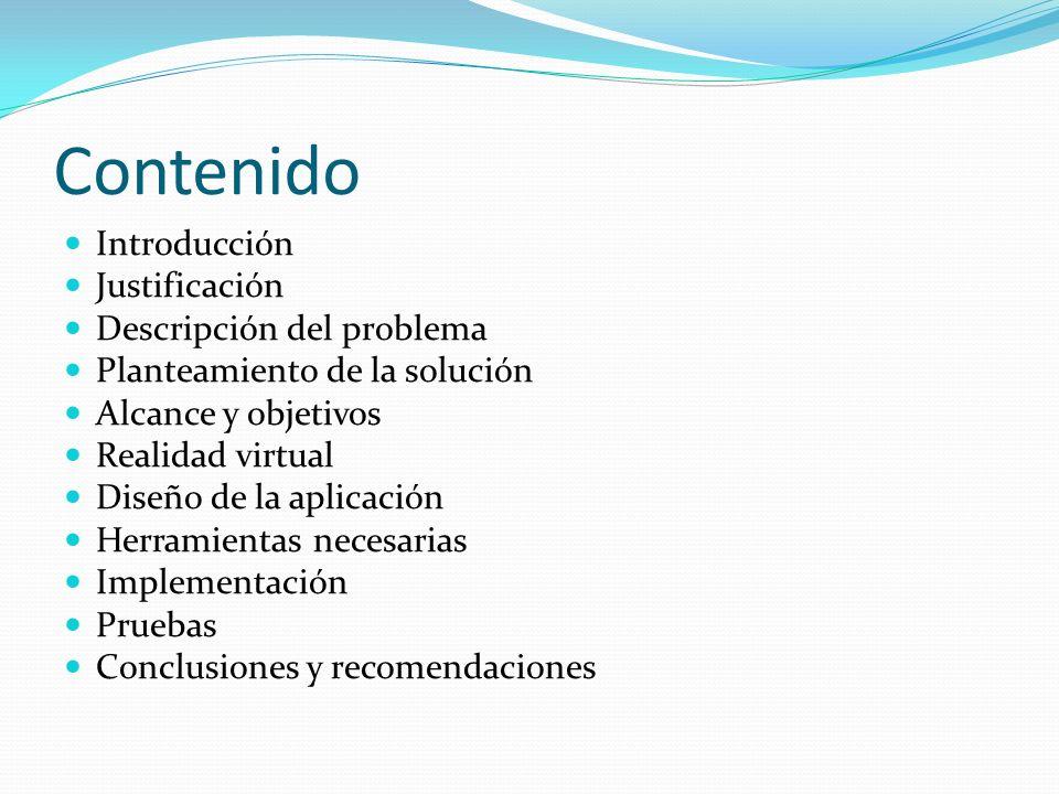 Contenido Introducción Justificación Descripción del problema Planteamiento de la solución Alcance y objetivos Realidad virtual Diseño de la aplicació