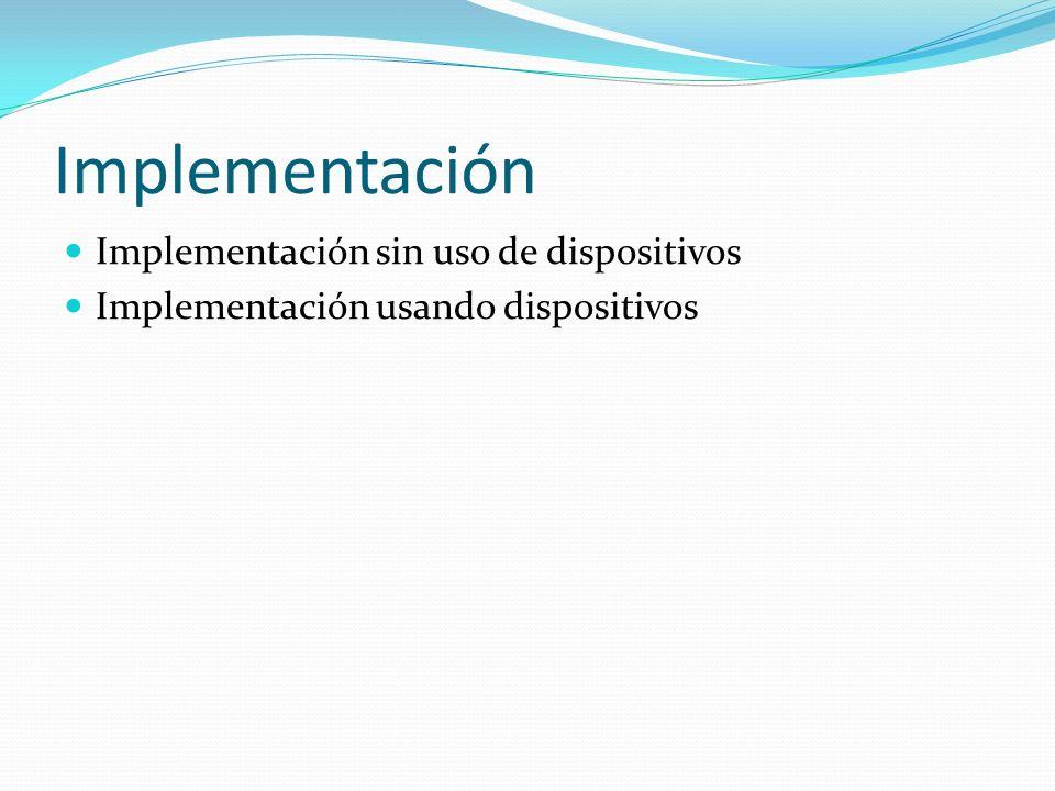 Implementación Implementación sin uso de dispositivos Implementación usando dispositivos