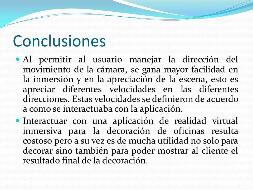 Conclusiones Al permitir al usuario manejar la dirección del movimiento de la cámara, se gana mayor facilidad en la inmersión y en la apreciación de l