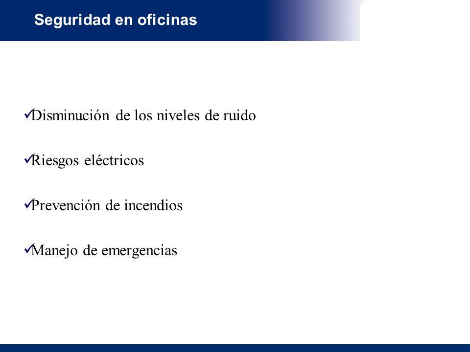 Seguridad en oficinas Disminución de los niveles de ruido Riesgos eléctricos Prevención de incendios Manejo de emergencias