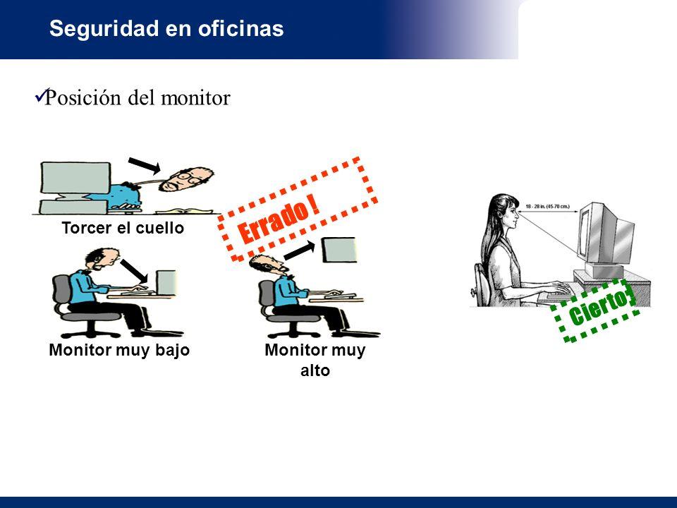 Seguridad en oficinas Posición del monitor Errado ! Torcer el cuello Monitor muy bajoMonitor muy alto Cierto !