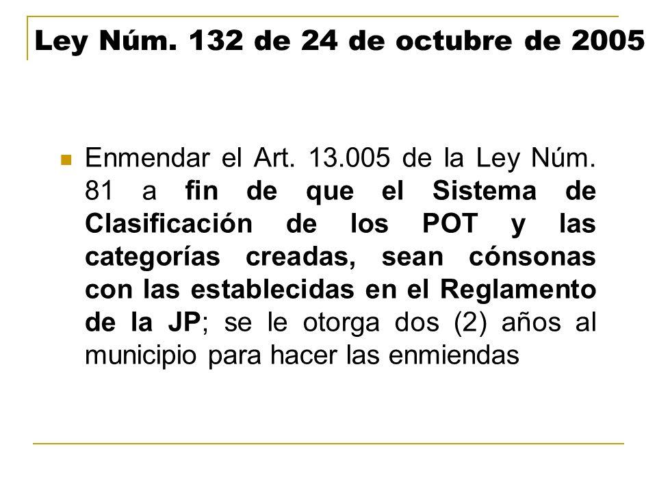 Ley Núm. 132 de 24 de octubre de 2005 Enmendar el Art. 13.005 de la Ley Núm. 81 a fin de que el Sistema de Clasificación de los POT y las categorías c