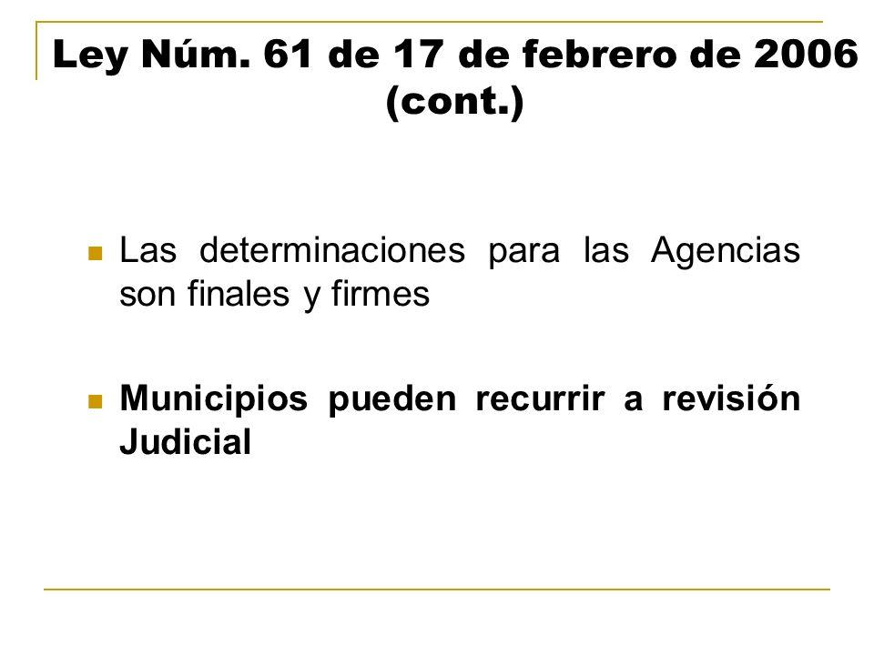 Ley Núm. 61 de 17 de febrero de 2006 (cont.) Las determinaciones para las Agencias son finales y firmes Municipios pueden recurrir a revisión Judicial