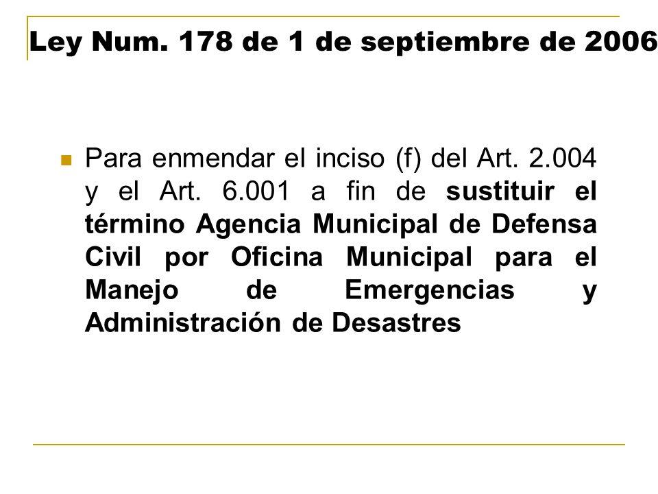 Ley Num. 178 de 1 de septiembre de 2006 Para enmendar el inciso (f) del Art. 2.004 y el Art. 6.001 a fin de sustituir el término Agencia Municipal de