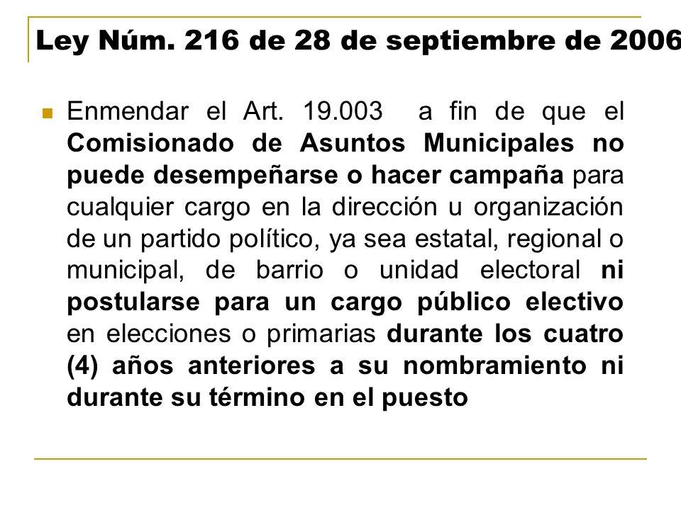 Ley Núm. 216 de 28 de septiembre de 2006 Enmendar el Art. 19.003 a fin de que el Comisionado de Asuntos Municipales no puede desempeñarse o hacer camp
