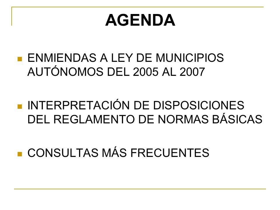 AGENDA ENMIENDAS A LEY DE MUNICIPIOS AUTÓNOMOS DEL 2005 AL 2007 INTERPRETACIÓN DE DISPOSICIONES DEL REGLAMENTO DE NORMAS BÁSICAS CONSULTAS MÁS FRECUEN