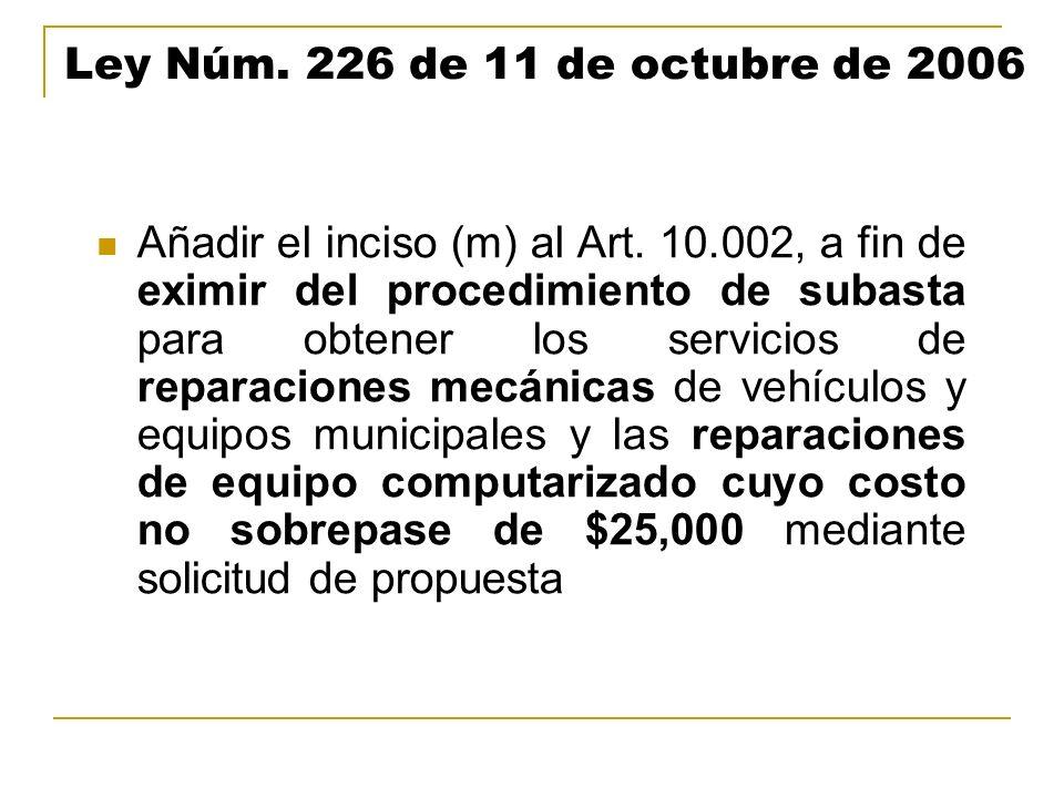 Ley Núm. 226 de 11 de octubre de 2006 Añadir el inciso (m) al Art. 10.002, a fin de eximir del procedimiento de subasta para obtener los servicios de
