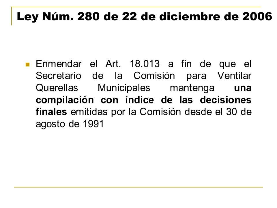 Ley Núm. 280 de 22 de diciembre de 2006 Enmendar el Art. 18.013 a fin de que el Secretario de la Comisión para Ventilar Querellas Municipales mantenga