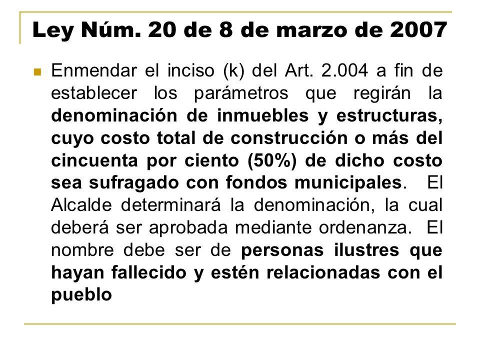 Ley Núm. 20 de 8 de marzo de 2007 Enmendar el inciso (k) del Art. 2.004 a fin de establecer los parámetros que regirán la denominación de inmuebles y
