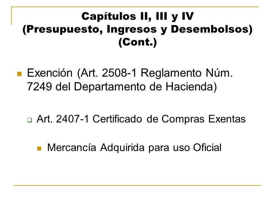 Capítulos II, III y IV (Presupuesto, Ingresos y Desembolsos) (Cont.) Exención (Art. 2508-1 Reglamento Núm. 7249 del Departamento de Hacienda) Art. 240
