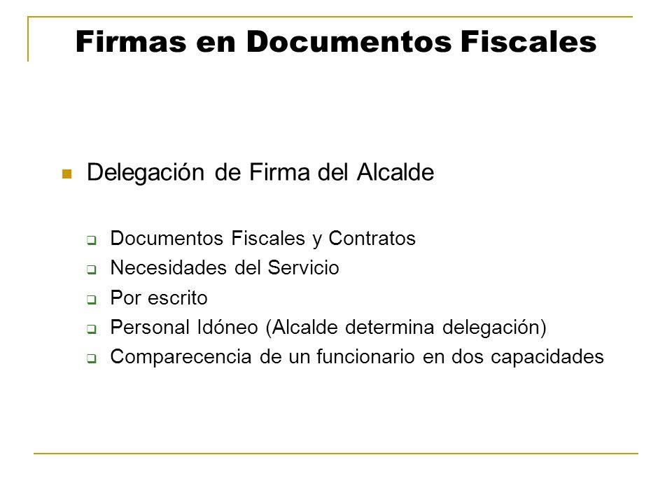 Firmas en Documentos Fiscales Delegación de Firma del Alcalde Documentos Fiscales y Contratos Necesidades del Servicio Por escrito Personal Idóneo (Al