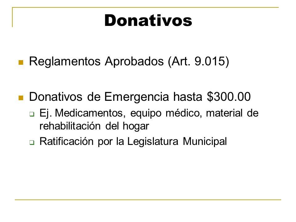 Donativos Reglamentos Aprobados (Art. 9.015) Donativos de Emergencia hasta $300.00 Ej. Medicamentos, equipo médico, material de rehabilitación del hog