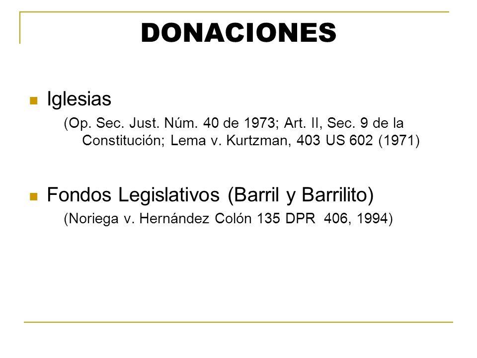 DONACIONES Iglesias (Op. Sec. Just. Núm. 40 de 1973; Art. II, Sec. 9 de la Constitución; Lema v. Kurtzman, 403 US 602 (1971) Fondos Legislativos (Barr