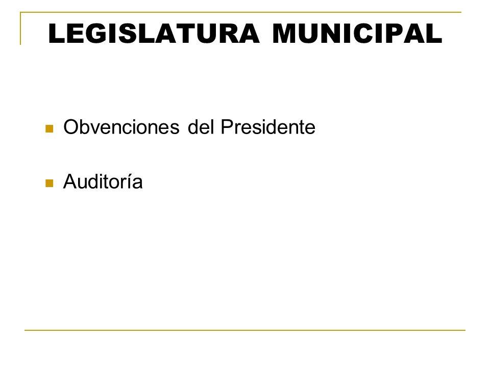 LEGISLATURA MUNICIPAL Obvenciones del Presidente Auditoría